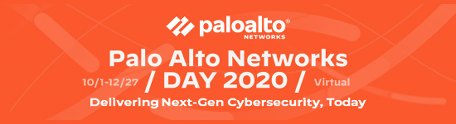 PALO ALTO NETWORKS DAY 2020 VIRTUAL Delivering Next-Gen Cybersecurity, Today